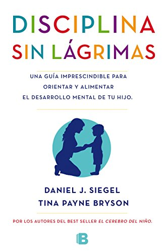 La Disciplina sin Lágrimas - Daniel J. Siegel,Tina Payne Bryson - Ediciones B