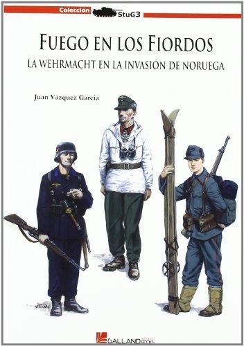 Fuego en los Fiordos. La Wehrmachten la Invasion de Noruega - Juan Vazquez Garcia - Galland Books S.L.N.E.