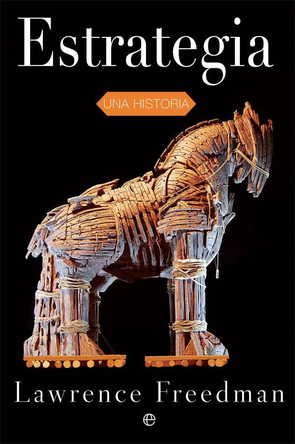 Estrategia: Una Historia - Lawrence Freedman - La Esfera De Los Libros