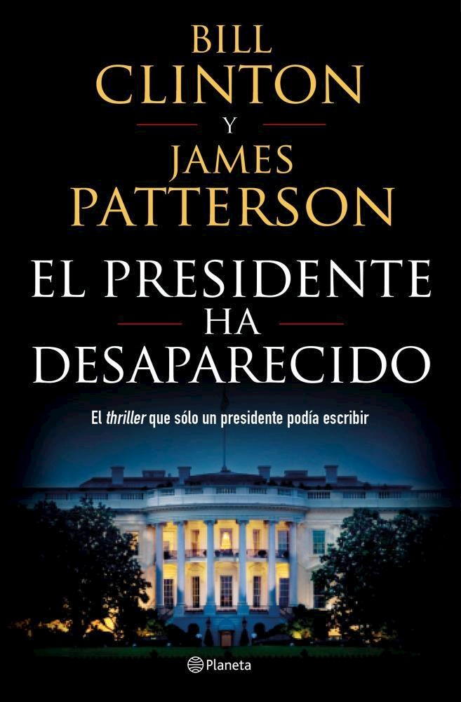El Presidente ha Desaparecido - James Patterson - Planeta