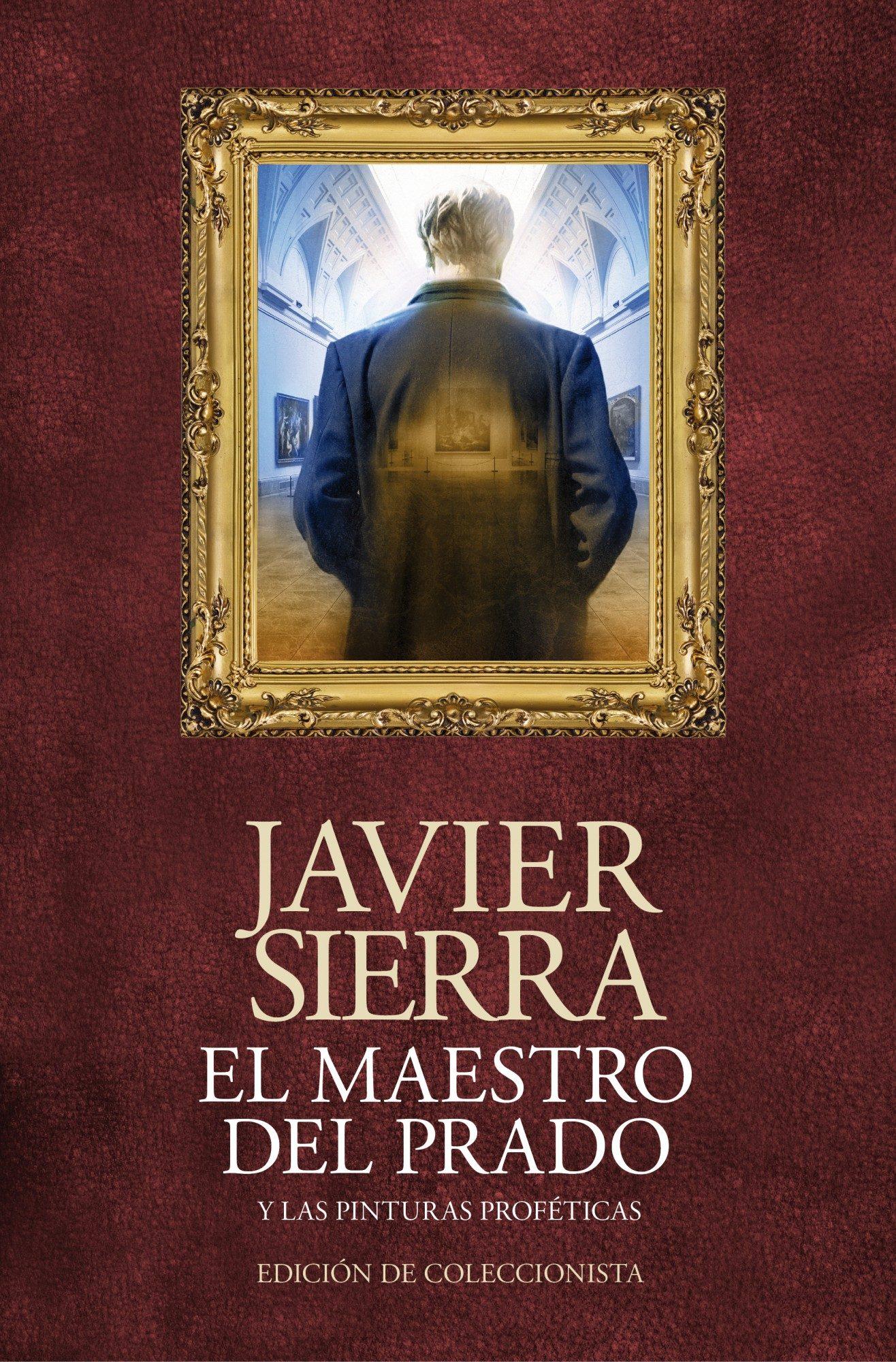 El Maestro del Prado: Y las Pinturas Proféticas - Javier Sierra - Planeta