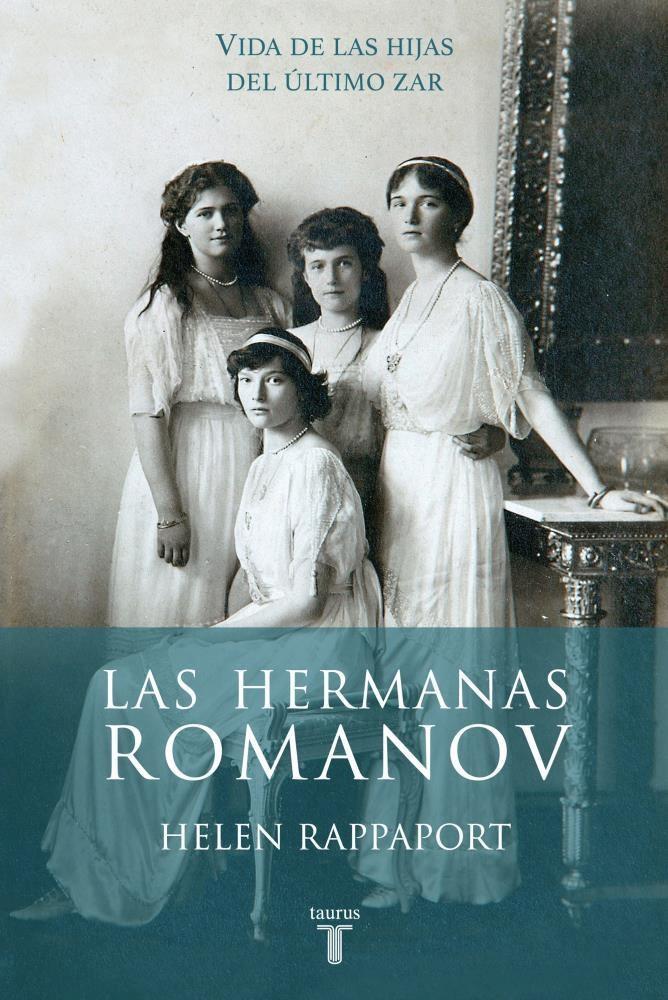Las Hermanas Romanov - Helen Rappaport - Taurus