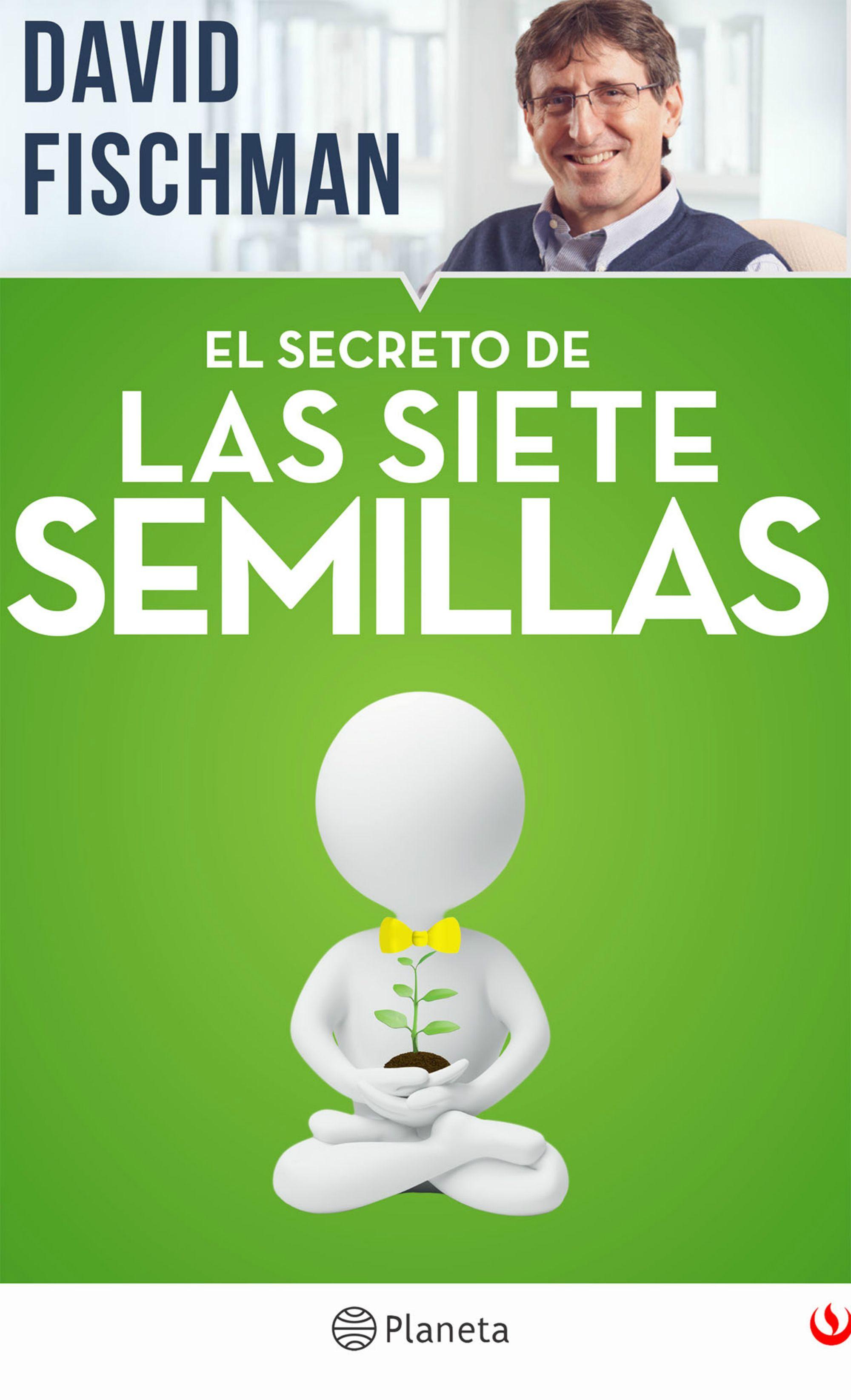 El Secreto de las Siete Semillas - David FISCHMAN - Planeta