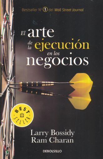 El Arte de la Ejecución en los Negocios - Larry Bossidy; Ram Charan - Debolsillo