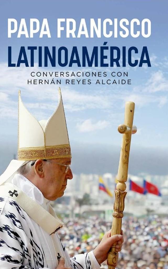 Papa Francisco. Latinoamerica - Hernan Reyes Alcaide - Planeta