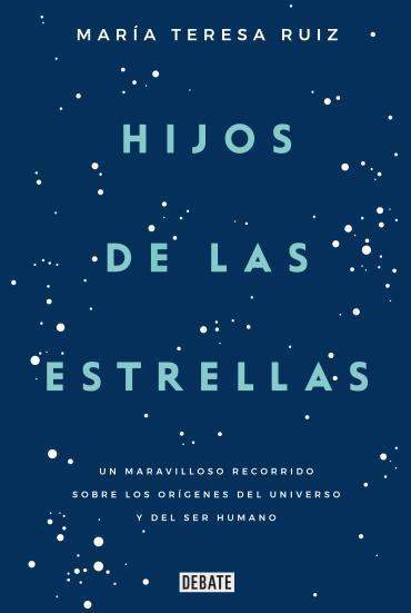 Hijos DeLasEstrellas. Un Maravilloso Recorrido Sobre los Orígenes de - Maria Teresa Ruiz - Debate