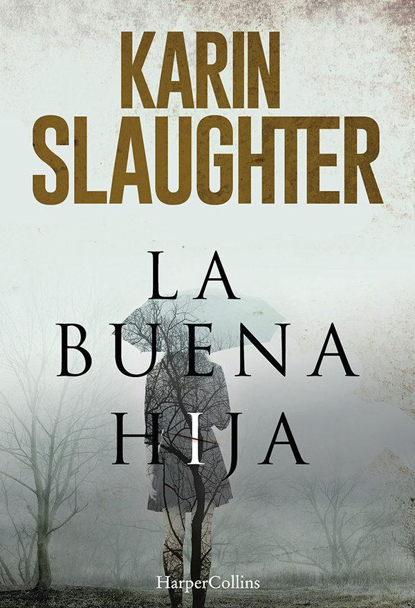 LA BUENA HIJA - KARIN SLAUGHTER - HARPERCOLLINS IBERICA, S.A.