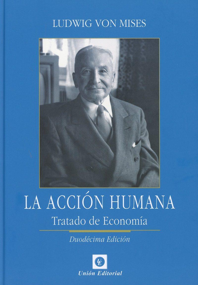 La Acción Humana - Ludwig Von Mises - Unión Editorial