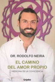 El Camino del Amor Propio. Medicina de la Consciencia - Rodolfo Neira - Grijalbo