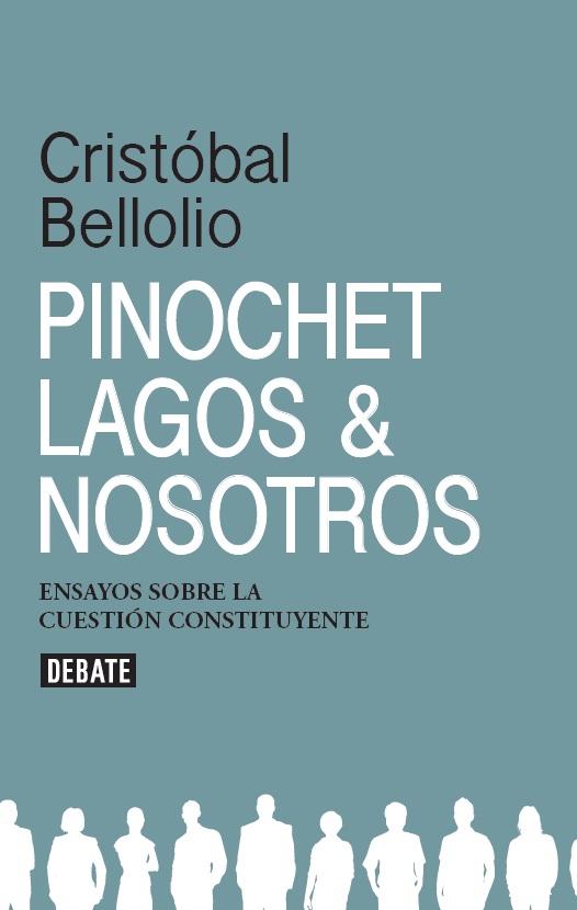Pinochet, Lagos y Nosotros - Cristobal Bellolio - Debate