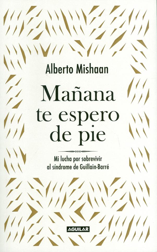 Mañana te Espero de Pie. Mi Lucha por Sobrevivir al Síndrome de Guillain-Barré - Alberto Mishaan - Penguin Random House