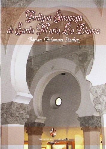 Antigua Sinagoga de Santa María la Blanca (Estudios de Cultura Hebrea) - Bárbara Palomares Sánchez - Ediciones El Almendro