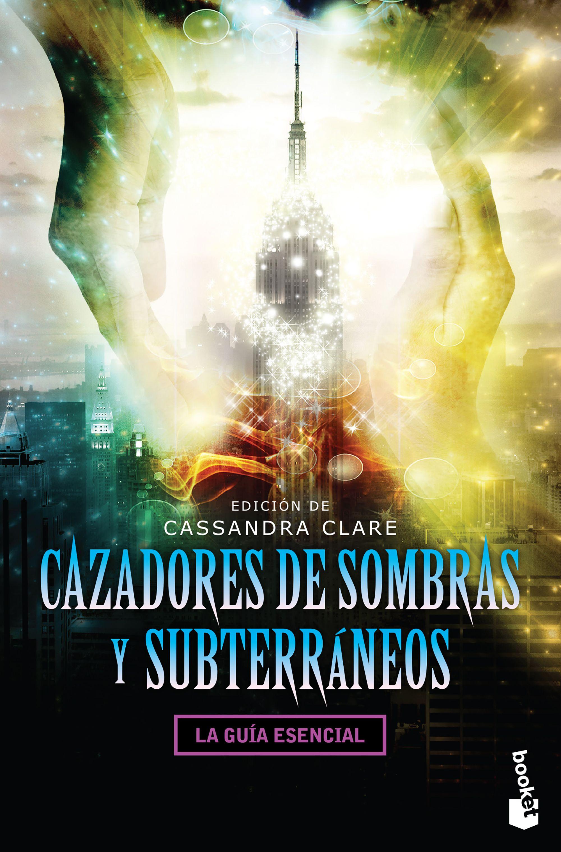 Cazadores de Sombras y Subterraneos - Cassandra Clare - Booket
