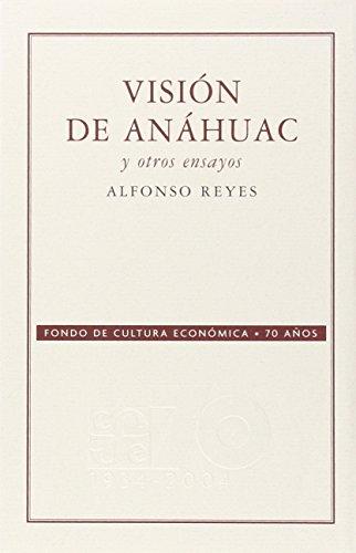 Visión de Anáhuac y Otros Ensayos - Reyes Alfonso - Fondo de Cultura Económica