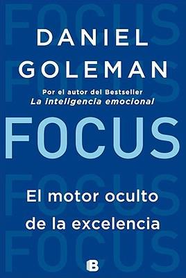Focus. El Motor Oculto de la Excelencia - Daniel Goleman - Ediciones B