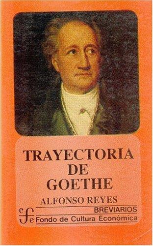 Trayectoria de Goethe - Alfonso Reyes - Fondo De Cultura Economica Usa