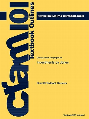 Outlines & Highlights for Investments by Jones - Cram101 Textbook Reviews - Academic Internet Publishers