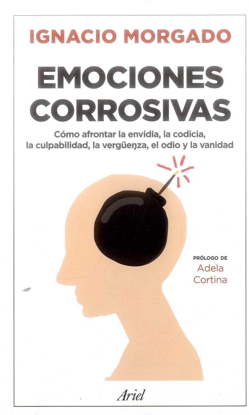 Emociones Corrosivas. Cómo Afrontar la Envidia, la Codicia, la Culpabilidad, la Vergüenza, el Odio y la Vanidad - Ignacio Morgado Bernal - Ariel