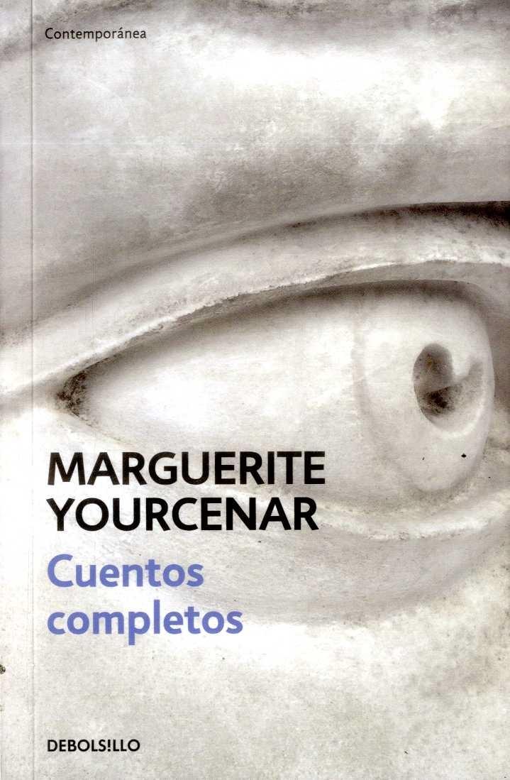 Cuentos Completos - Marguerite Yourcenar - Debolsillo