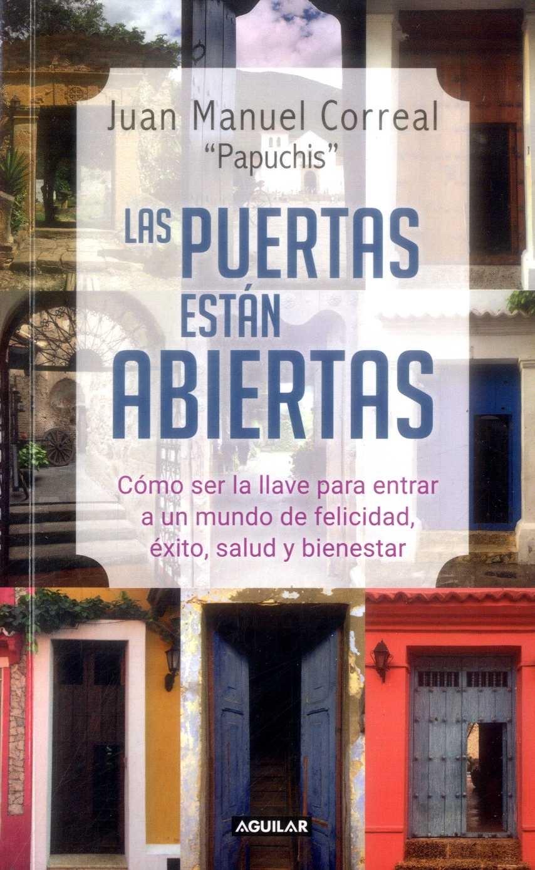 Las Puertas Están Abiertas. Cómo ser la Llave Para Entrar a un Mundo de Felicidad, Éxito, Salud y Bienestar - Juan Manuel Correal Zuñiga - Aguilar