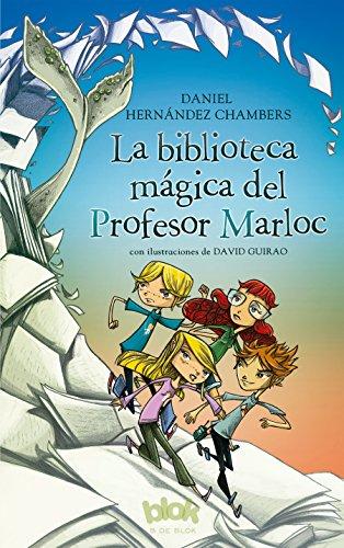 La Biblioteca Mágica del Profesor Marloc (Escritura Desatada) - Daniel HernÁNdez Chambers - B De Blok
