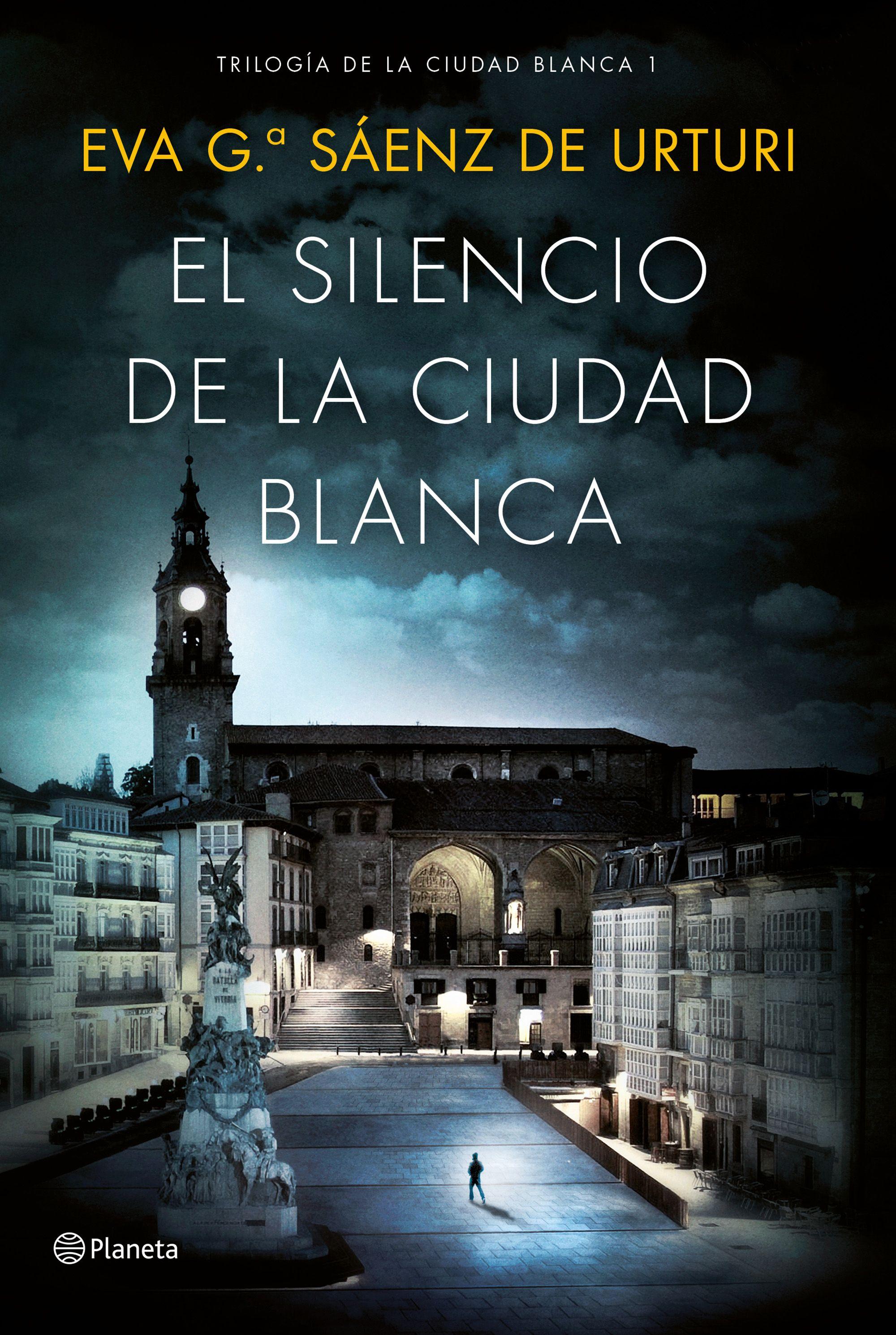 El Silencio de la Ciudad Blanca - Eva García Sáenz De Urturi - Planeta
