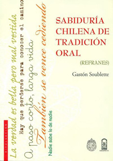 Sabiduría Chilena de Tradición Oral. (Refranes). - Gaston Soublette - Edicionesuc