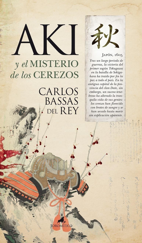 Aki y el Misterio de los Cerezos - Carlos Bassas Del Rey - Editorial Toromítico