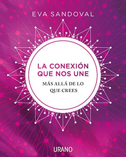 La Conexión que nos une (Crecimiento Personal) - Eva Sandoval - Urano