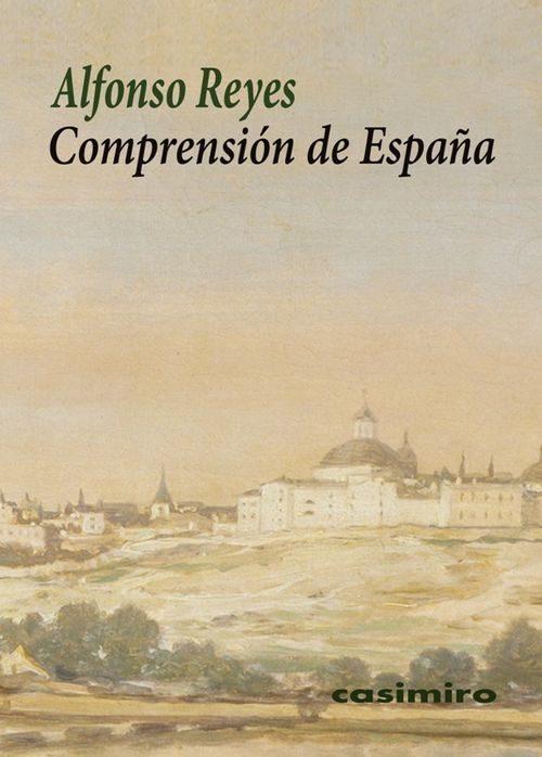 Comprensión de España: En Clave Mexicana - Alfonso Reyes - Casimiro Libros