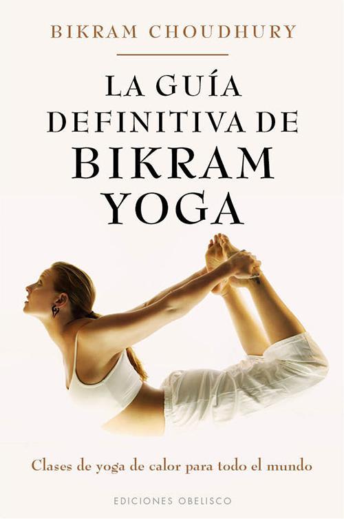 La Guia Definitiva de Bikram Yoga - Bikram Choudhury - Obelisco