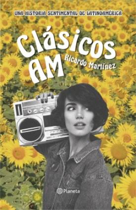 Clásicos AM. Una Historia Sentimental de Latinoamérica - Ricardo Martínez - Planeta