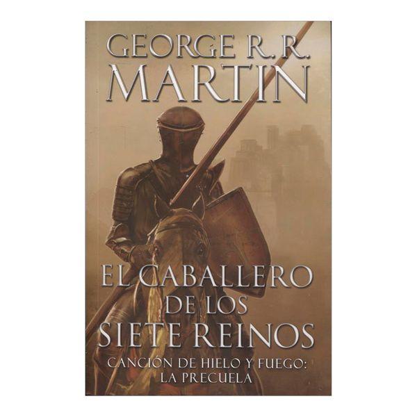 El Caballero de los Siete Reinos. Canción de Hielo y Fuego: La Precuela - George R.R. Martin - Plaza & Janes