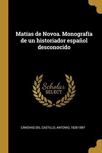 Matías de Novoa. Monografía de un Historiador Español Desconocido
