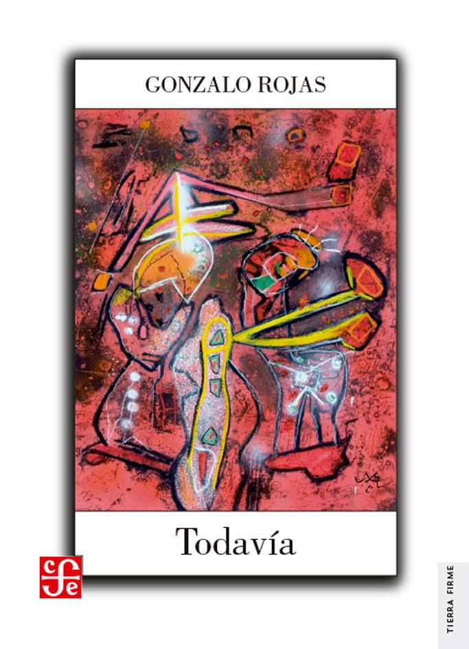 Todavia. Obra en Prosa - Gonzalo Rojas - Fondo De Cultura Economica