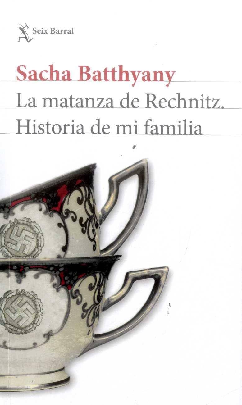 La Matanza de Rechnitz. Historia de mi Familia - Sacha Batthyany - Seix Barral