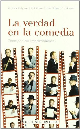 La Verdad en la Comedia: Manual de Técnicas de la Improvisacion - Charna Halpern,Del Close,Kim Johnson - Ediciones Obelisco S.L.