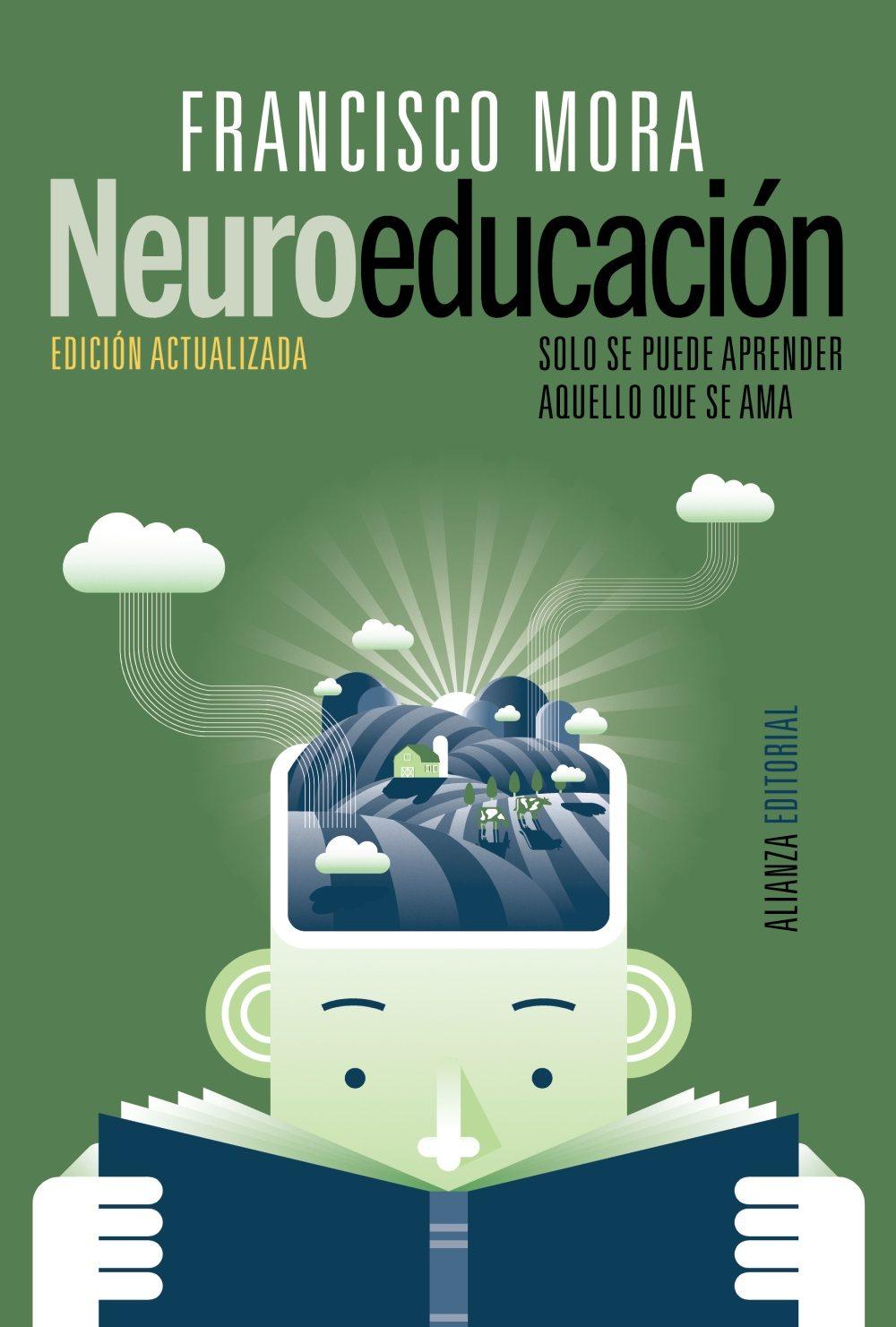 Neuroeducación: Solo se Puede Aprender Aquello que se ama - Francisco Mora - Alianza Editorial