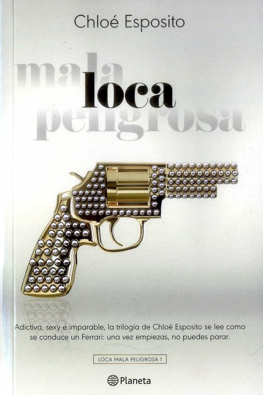 Loca. Serie Loca Mala Peligrosa 1 - Chloé Esposito - Planeta