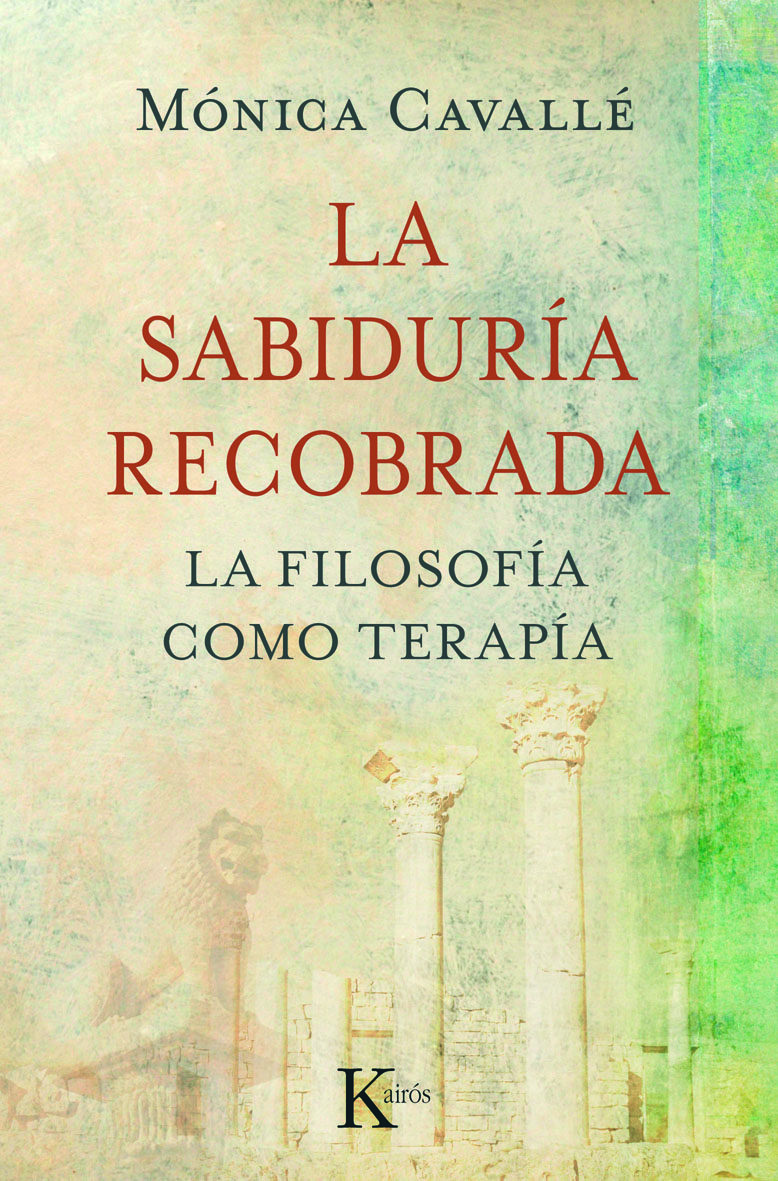 La Sabiduria Recobrada: Filosofia Como Terapia - Monica Cavalle - Kairos