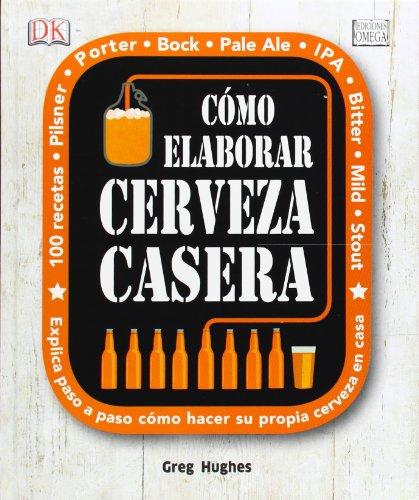 Cómo Elaborar Cerveza Casera - Greg Hughes - Omega