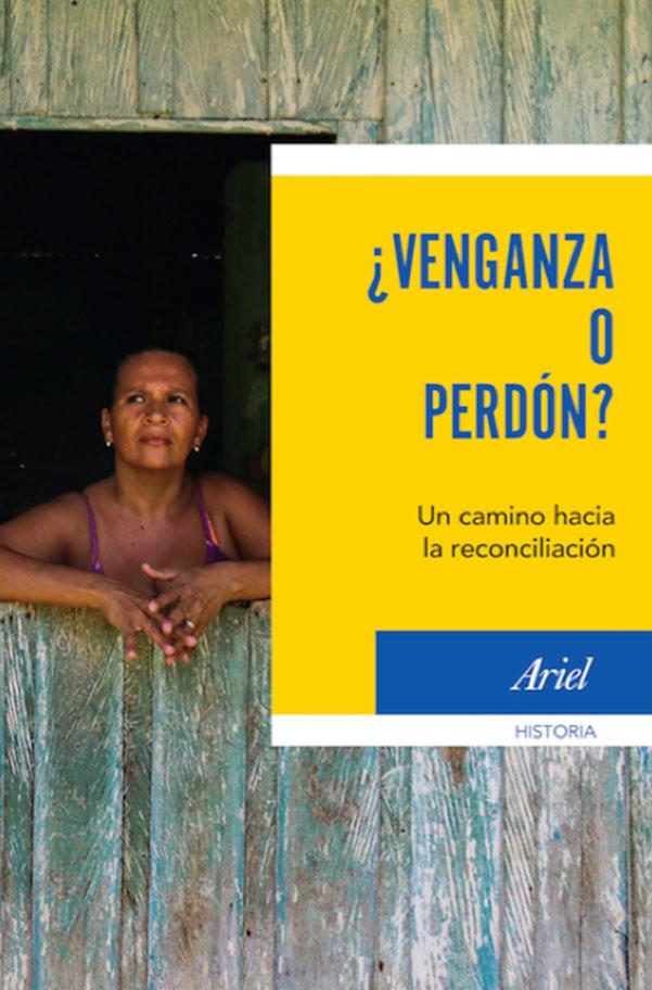 Venganza o Perdón? Un Camino Hacia la Reconciliación - Varios Autores - Ariel