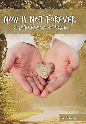 Now Is Not Forever: A Grief Journal of Hope - Louis, Luan - WestBow Press