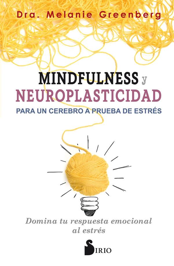 Mindfulness y Neuroplasticidad Para un Cerebro a Prueba de Estres - Melanie Greenberg - Sirio