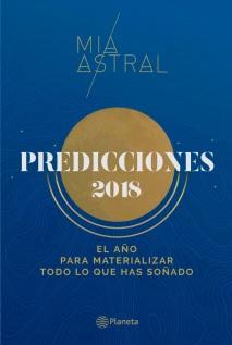 Predicciones 2018. El año para materializar todo lo que has soñado - Mia Astral - Planeta