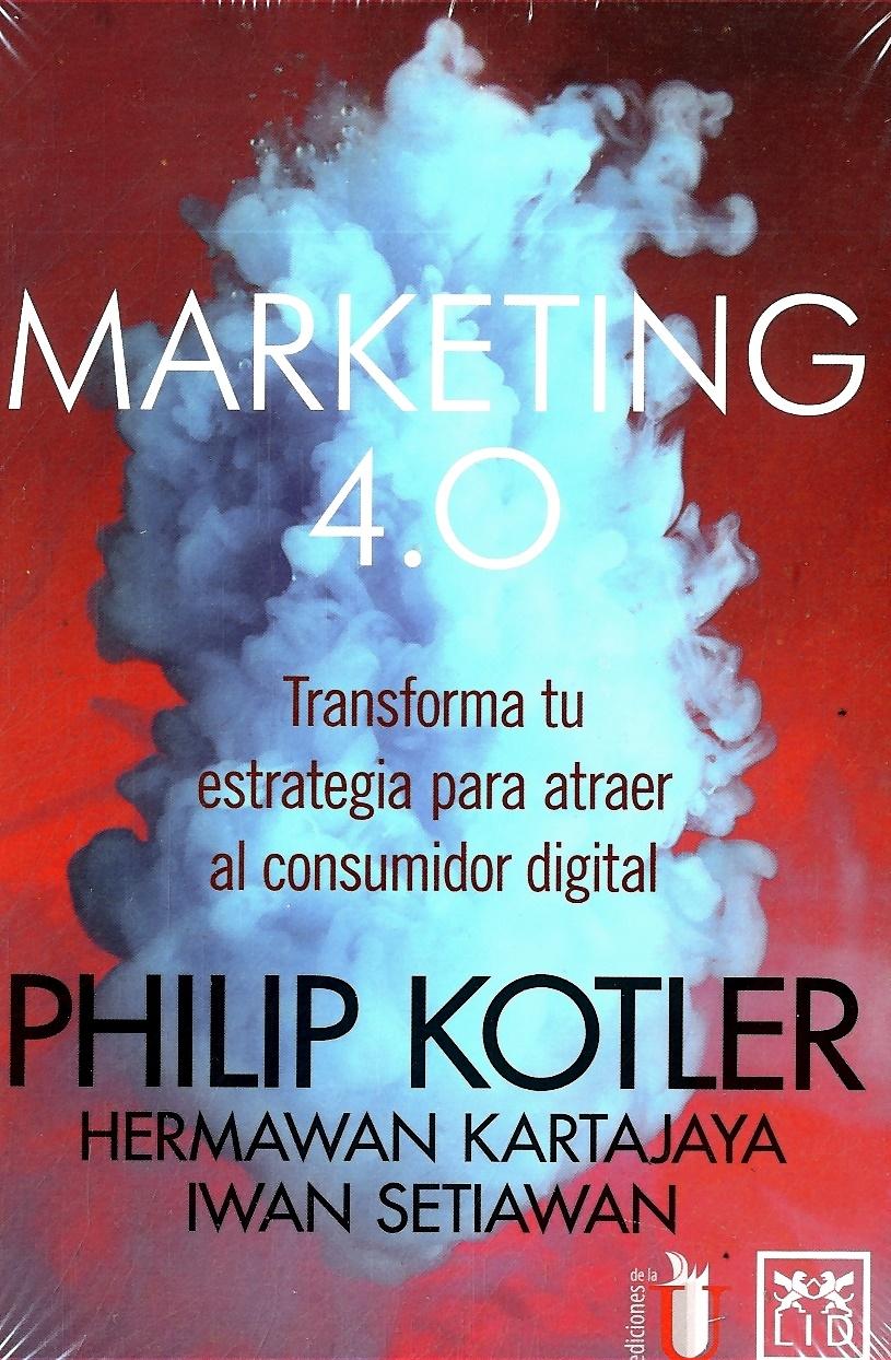 Marketing 4. 0. Transforma tu Estrategia Para Atraer al Consumidor Digital - Philip Kotler - Ediciones De La U Limitada
