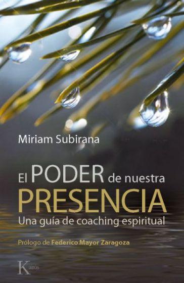 El Poder de Nuestra Presencia: Una Guía de Coaching Espiritual - Miriam Subirana - Kairos